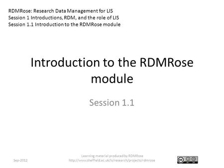 Introduction to the RDMRose module Session 1.1 Sep-2012 Learning material produced by RDMRose  RDMRose: