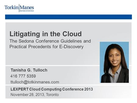 The Sedona Conference Guidelines and Practical Precedents for E-Discovery Litigating in the Cloud Tanisha G. Tulloch 416 777 5359