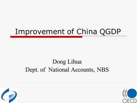 Improvement of China QGDP Dong Lihua Dept. of National Accounts, NBS.