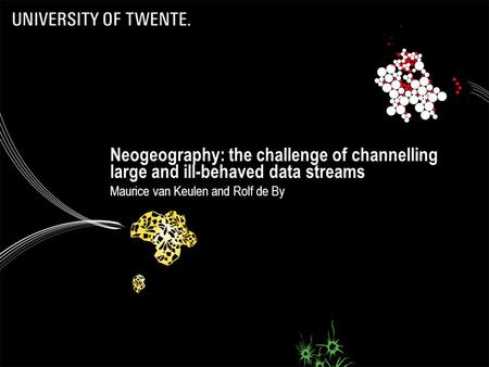 Neogeography: the challenge of channelling large and ill-behaved data streams Maurice van Keulen and Rolf de By.