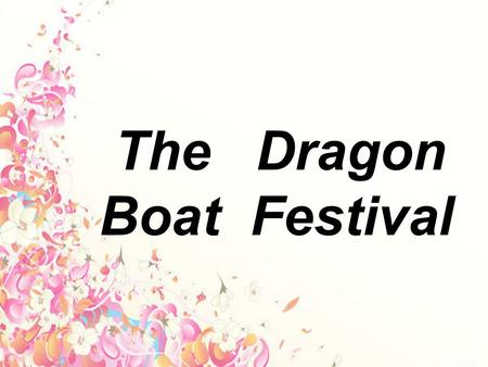 The Dragon Boat Festival. What eat on the Dragon Boat Festival? What will be taken on the Dragon Boat Festival? What do yu wang to play on the Dragon.