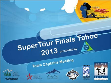 SuperTour Finals Tahoe 2013 presented by Team Captains Meeting.