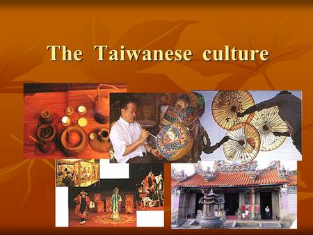 The Taiwanese culture. Chinese culture If this is your first visit to Taiwan, you will most certainly be amazed at the diversity of things this island.