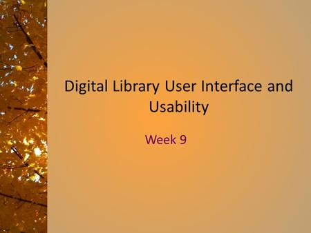 Digital Library User Interface and Usability Week 9.