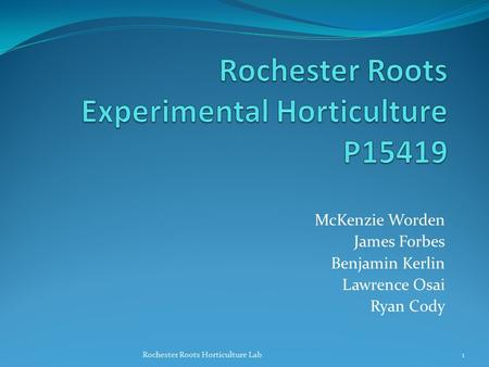 McKenzie Worden James Forbes Benjamin Kerlin Lawrence Osai Ryan Cody Rochester Roots Horticulture Lab1.