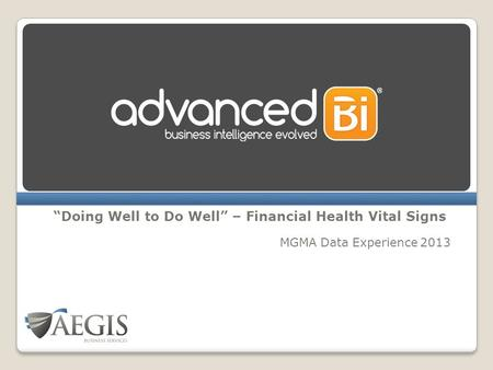"""Doing Well to Do Well"" – Financial Health Vital Signs MGMA Data Experience 2013."