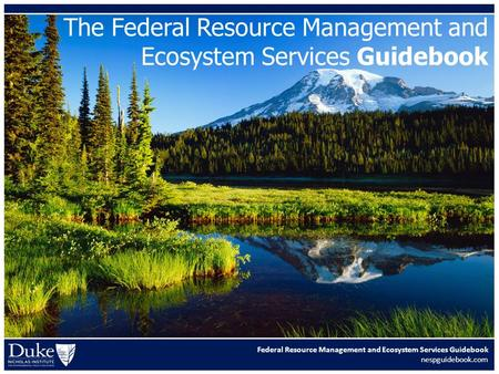 The Federal Resource Management and Ecosystem Services Guidebook Federal Resource Management and Ecosystem Services Guidebook nespguidebook.com.