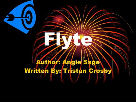 Flyte Author: Angie Sage Written By: Tristan Crosby.