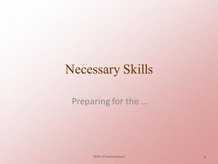 Skills in Examinations 11 Necessary Skills Preparing for the …