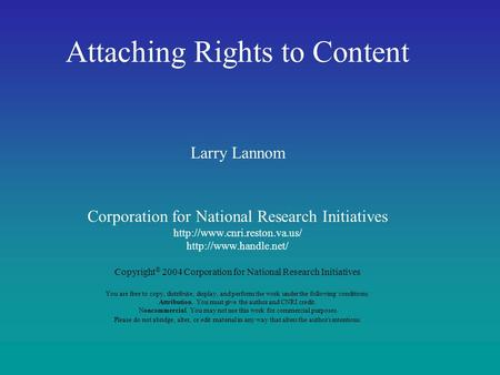 Attaching Rights to Content Larry Lannom Corporation for National Research Initiatives   Copyright ©