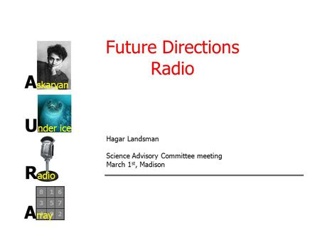 Future Directions Radio A skaryan U nder ice R adio A rray Hagar Landsman Science Advisory Committee meeting March 1 st, Madison.
