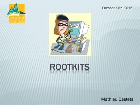 Mathieu Castets October 17th, 2012.  What is a rootkit?  History  Uses  Types  Detection  Removal  References 2/11.