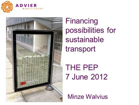 Financing possibilities for sustainable transport THE PEP 7 June 2012 Minze Walvius.