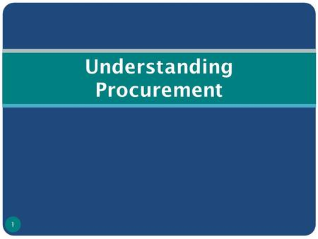 Understanding Procurement 1. Procurement Policy Need to set up guidelines & policy Need to set up procurement committee; this should include a cross-section.