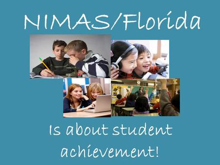 NIMAS/Florida Is about student achievement!. What we'll cover… NIMAS Basics NIMAS Journey in Florida Our Responsibilities NIMAS Resources Questions NIMAS.