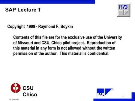  SAP AG CSU Chico 1 SAP Lecture 1 Copyright 1999 - Raymond F. Boykin Contents of this file are for the exclusive use of the University of Missouri and.