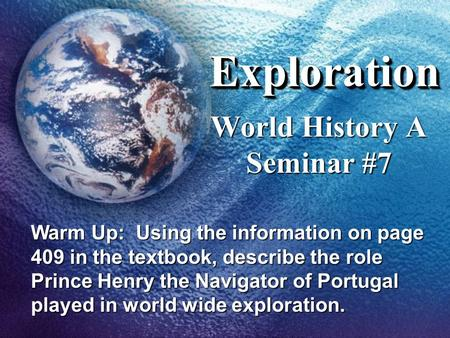 ExplorationExploration World History A Seminar #7 Warm Up: Using the information on page 409 in the textbook, describe the role Prince Henry the Navigator.