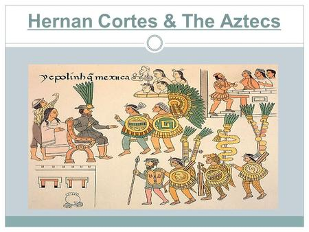 Hernan Cortes & The Aztecs. Hernan Cortes Founded Veracruz, Mexico Afterwards, he recruited thousands of the Aztecs' enemies & headed for their capital.