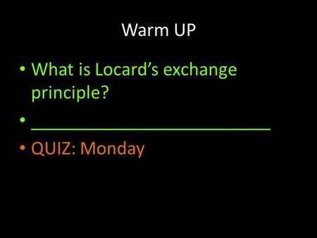 Warm UP What is Locard's exchange principle? _________________________ QUIZ: Monday.