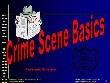 1-1 ©2011, 2008 Pearson Education, Inc. Upper Saddle River, NJ 07458 FORENSIC SCIENCE: An Introduction, 2 nd ed. By Richard Saferstein Forensic Science.