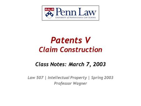 Patents V Claim Construction Class Notes: March 7, 2003 Law 507 | Intellectual Property | Spring 2003 Professor Wagner.