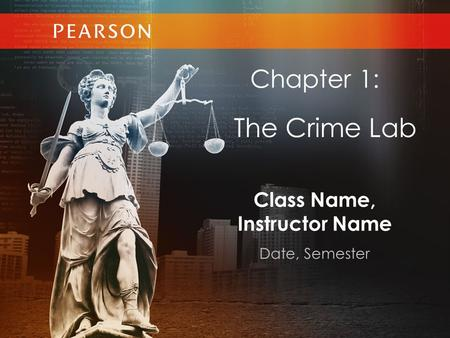 Class Name, Instructor Name Date, Semester Chapter 1: The Crime Lab.