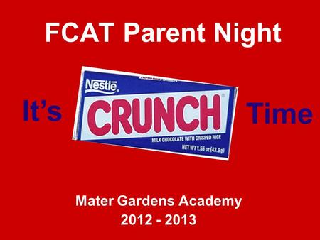 FCAT Parent Night Mater Gardens Academy 2012 - 2013 It's Time.