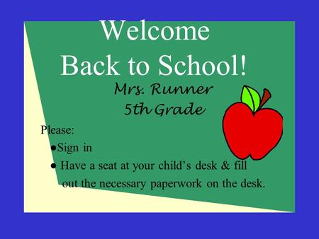 Welcome Back to School! Mrs. Runner 5th Grade Please: ●Sign in