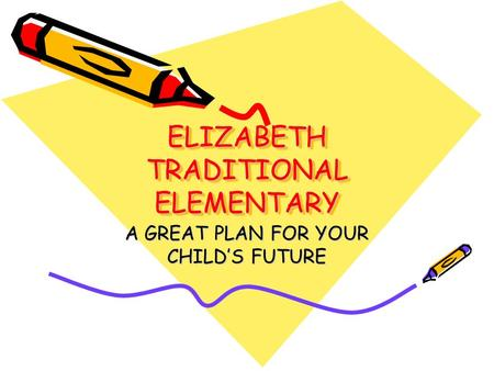 ELIZABETH TRADITIONAL ELEMENTARY A GREAT PLAN FOR YOUR CHILD'S FUTURE.