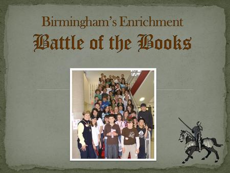 All 4 th and 5 th grade students are invited to participate and read for the Battle of the Books competition. Ten books, from a variety of genres, have.