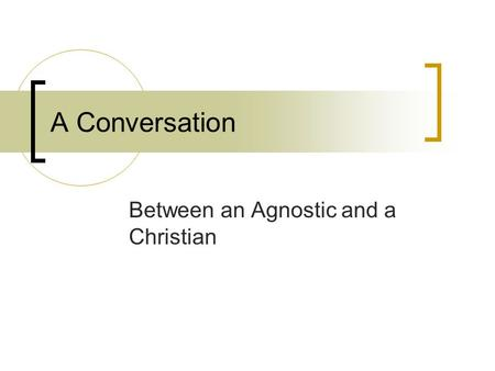 A Conversation Between an Agnostic and a Christian.