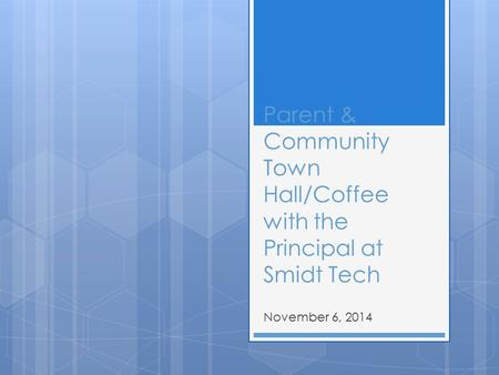 Parent & Community Town Hall/Coffee with the Principal at Smidt Tech November 6, 2014.