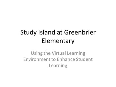 Study Island at Greenbrier Elementary Using the Virtual Learning Environment to Enhance Student Learning.