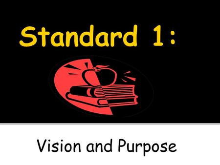 Vision and Purpose.  The school establishes and communicates a shared purpose and direction for improving the performance of students and effectiveness.