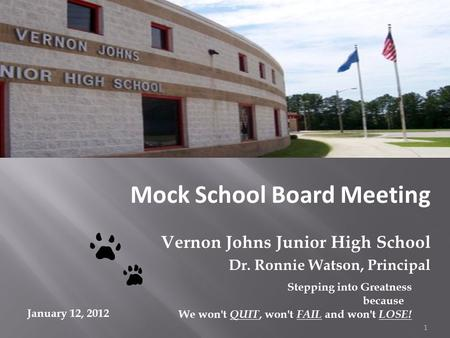 Mock School Board Meeting Vernon Johns Junior High School Dr. Ronnie Watson, Principal Stepping into Greatness because We won't QUIT, won't FAIL and won't.