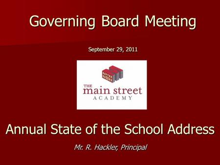 Governing Board Meeting September 29, 2011 Annual State of the School Address Mr. R. Hackler, Principal.