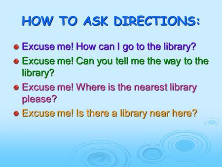 HOW TO ASK DIRECTIONS: Excuse me! How can I go to the library?