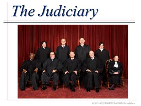 AP U.S. GOVERNMENT & POLITICS - Judiciary The Judiciary.