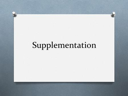 Supplementation. Dietary Supplements O Many athletes think that exercise increases nutrient requirements O Protein O Vitamins O minerals O Turn to supplementation.