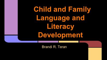Child and Family Language and Literacy Development Brandi R. Teran.