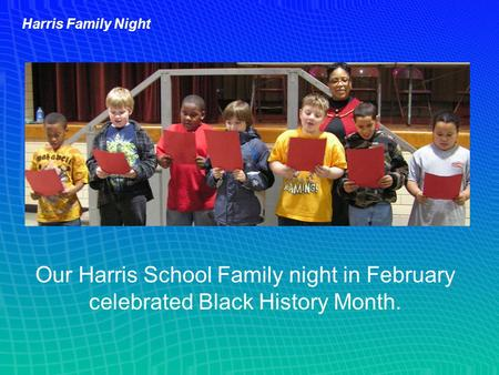 Harris Family Night Our Harris School Family night in February celebrated Black History Month.