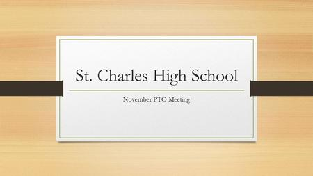 St. Charles High School November PTO Meeting. Agenda Good News Report ACT/SAT Information Fundraising Update Nominations for Officers.