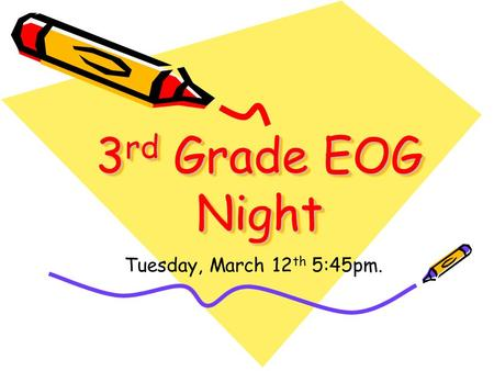 3 rd Grade EOG Night Tuesday, March 12 th 5:45pm..