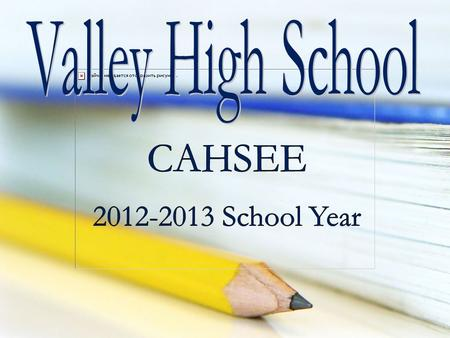 What is the CAHSEE?  A statewide exam  Since 1999, students must pass this test to earn a high school diploma  2 sections: English Language Arts and.