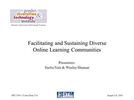 Education, Employment and Community Programs MIC 2004 – Costa Mesa, CAAugust 3-6, 2004 Facilitating and Sustaining Diverse Online Learning Communities.