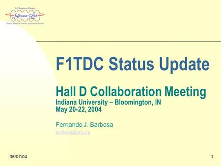 06/07/041 F1TDC Status Update Hall D Collaboration Meeting Indiana University – Bloomington, IN May 20-22, 2004 Fernando J. Barbosa