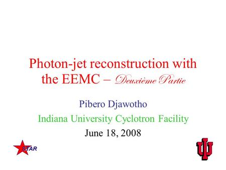 Photon-jet reconstruction with the EEMC – Deuxième Partie Pibero Djawotho Indiana University Cyclotron Facility June 18, 2008 STAR.