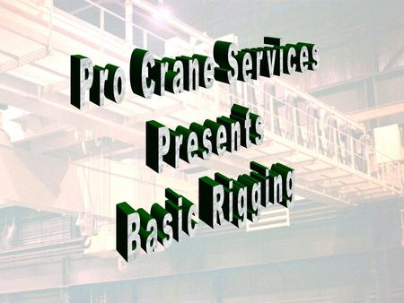 Copyright Pro Crane Services1. 2 Introduction Terry Elmy –retired, 31 years, Pt. Comfort, Massena, Pt. Henry, and Tennessee Pro Crane Services –started.