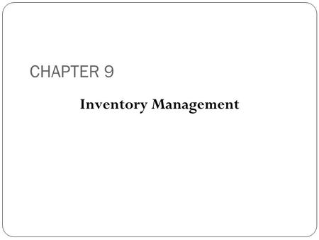 CHAPTER 9 Inventory Management.