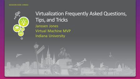 Janssen Jones Virtual Machine MVP Indiana University SESSION CODE: VIR403.